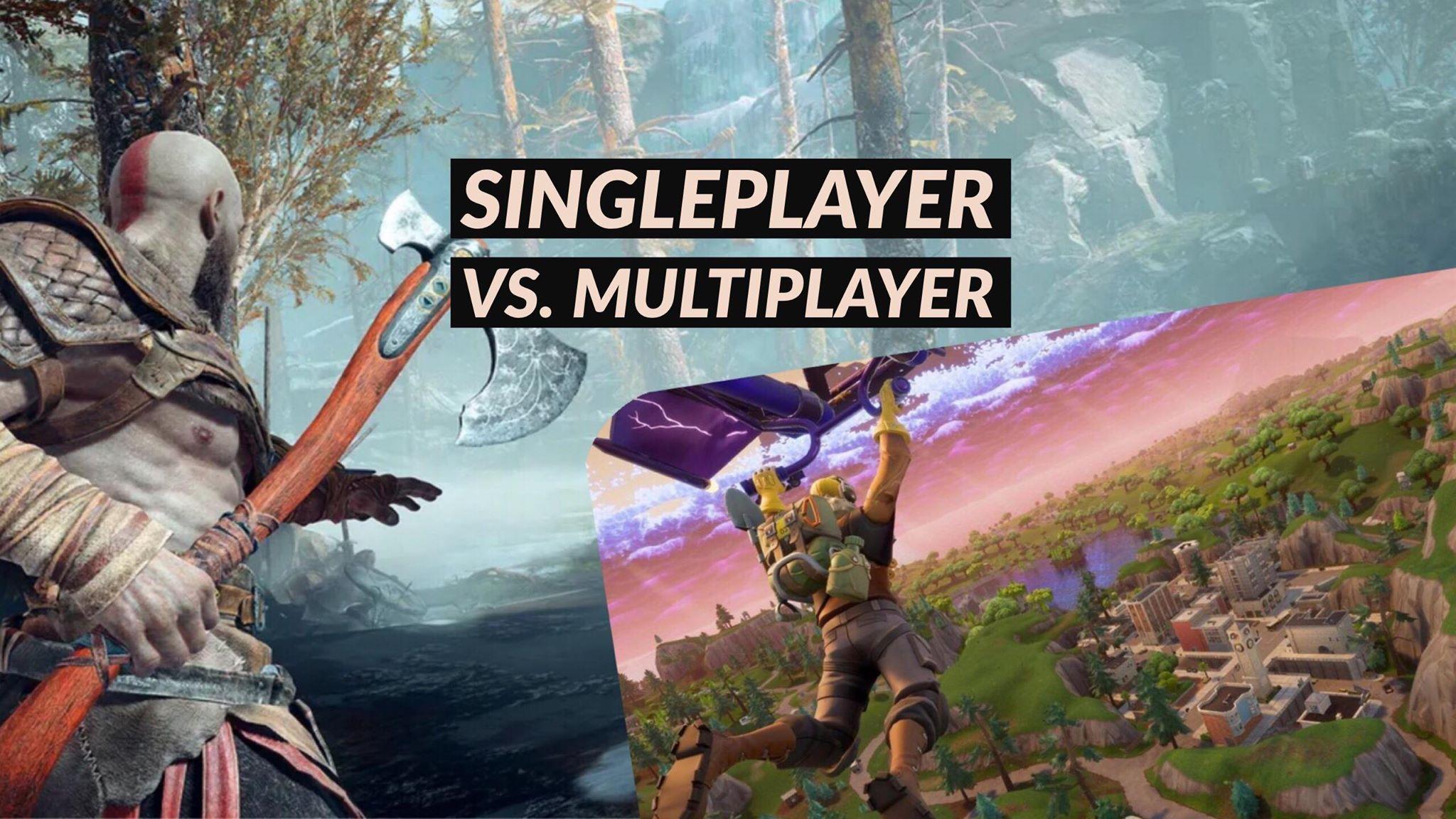 Multiplayer VS Singleplayer