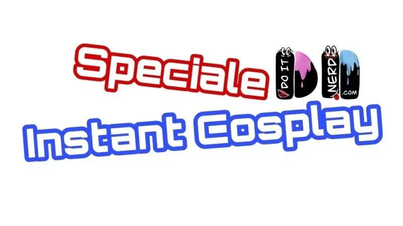 Speciale Gente da Instant Cosplay…piccole idee ma infinita creatività!