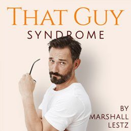 """Rebuilder Series: """"That Guy Syndrome"""" – The Intensely Honest Look at Personal Growth. By Marshall Lestz"""
