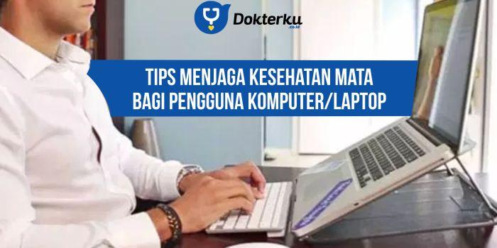 Tips Menjaga Kesehatan Mata Bagi Pengguna Komputer/Laptop