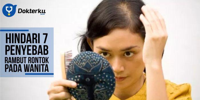 Hindari 7 Penyebab Rambut Rontok Pada Wanita