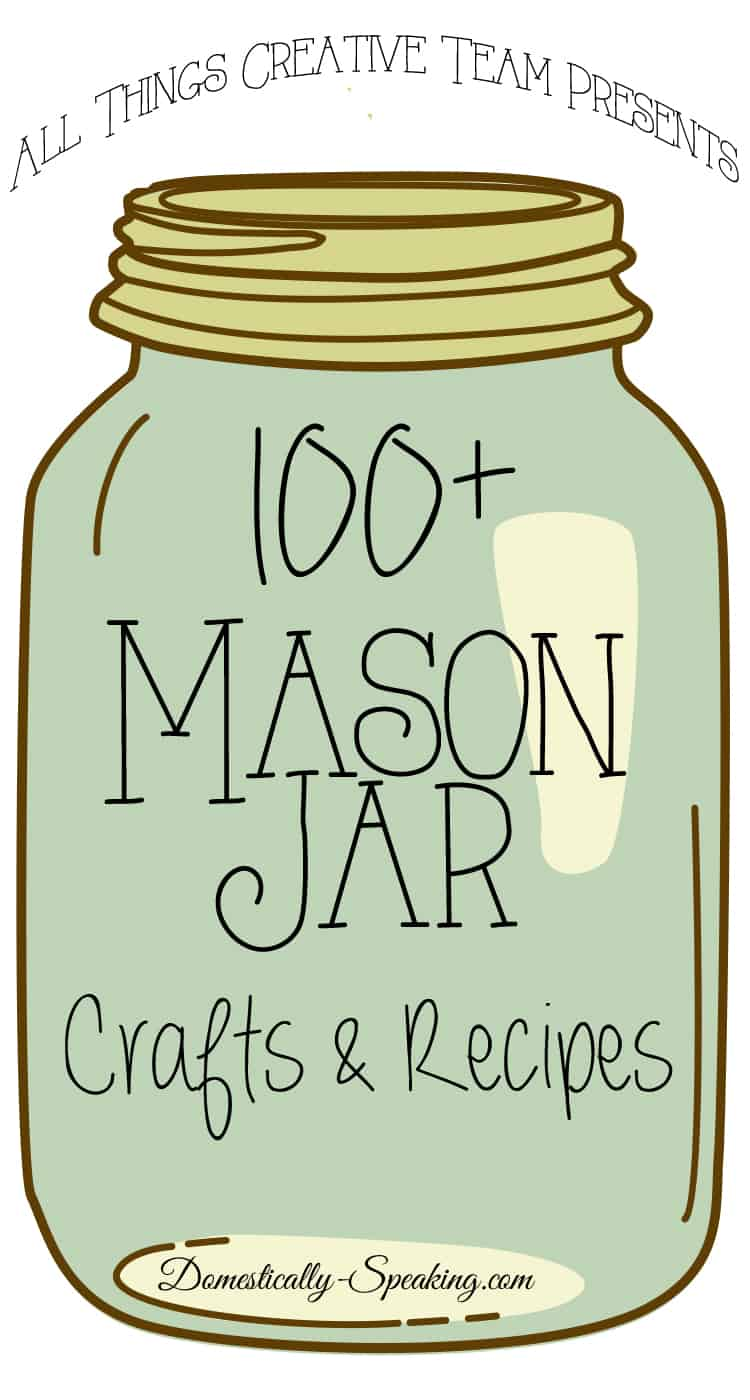Mason Jar Crafts And Recipes Domestically Speaking