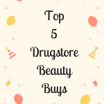 Top 5 Drugstore Beauty Buys