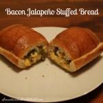 Bacon Jalapeño Stuffed Bread