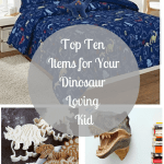 Top Ten Items for Your Dinosaur Loving Kid