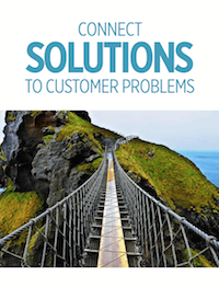 Connect Solutions to Customer Problems