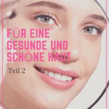 Tipps für eine schöne und gesunde Haut Teil 2