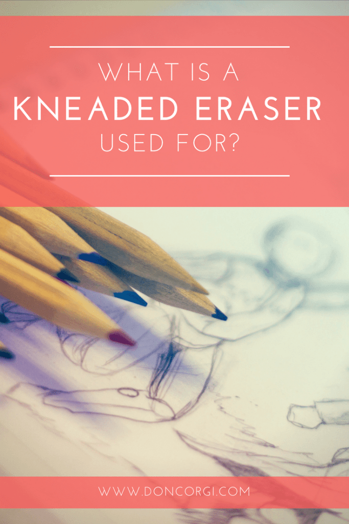 What Are Kneaded Erasers Used For, Find out here!
