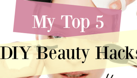My top 5 DIY beauty hacks