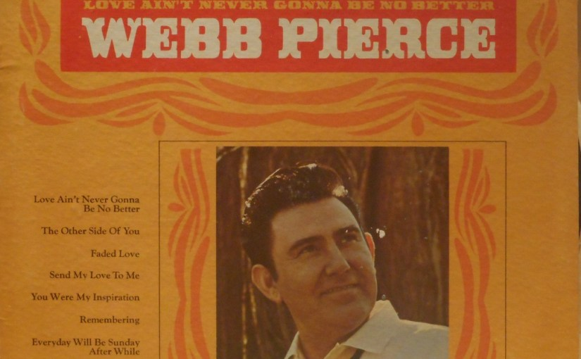 Webb Pierce- Love Ain't Never Gonna Be Better