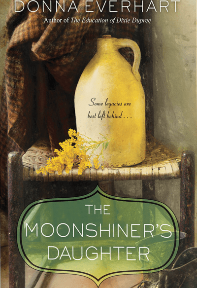 THE MOONSHINERS DAUGHTER by Donna Everhart