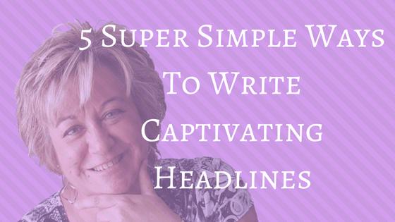 5 Super Simple Ways To Write Captivating Headlines