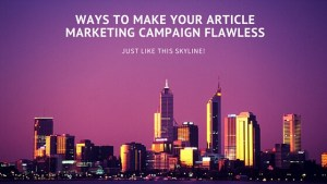 Ways To Make Your Article Marketing Campaign Flawless