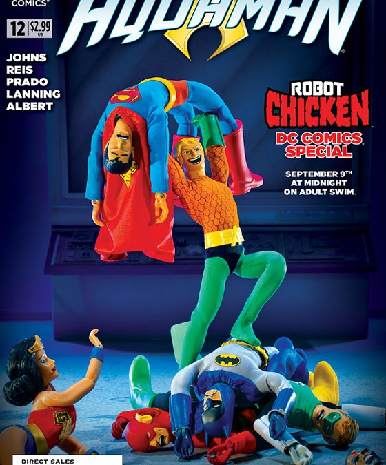 Geoff Johns lets crazy action figure enthusiasts, Robot Chicken, make variant cover for Aquaman #12!