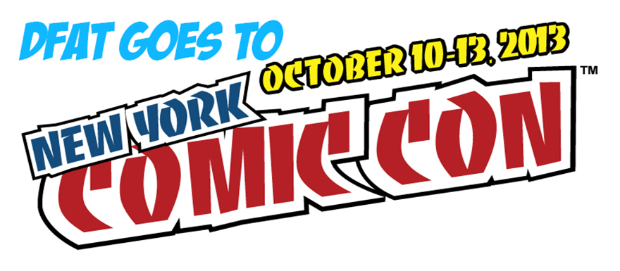 DFAT goes to New York Comic Con Giveaway! Win an awesome DFAT Swag Bag filled with awesome Geekly stuff!