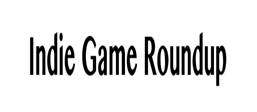 An Indie Game Round Up from The Myrrick!