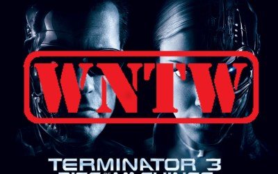 What not to Watch – Terminator 3: Rise of the Machines