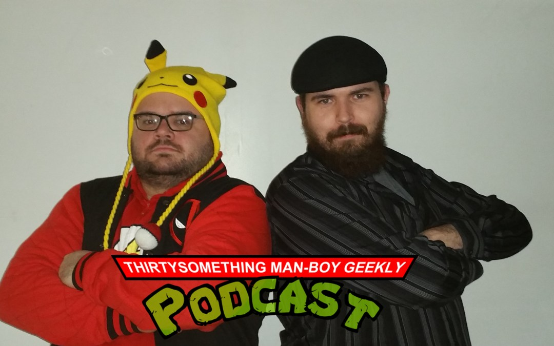 Thirtysomething Man-boy Geekly Podcast – Shut your face, Tim