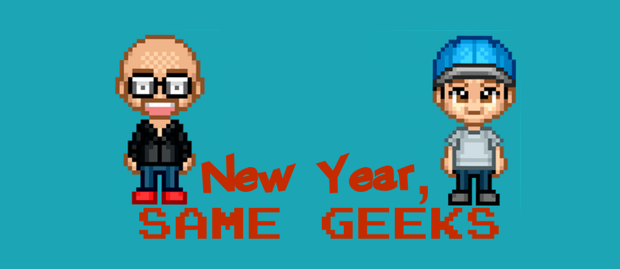 Those Geeks You Know present: New Year, Same Geeks