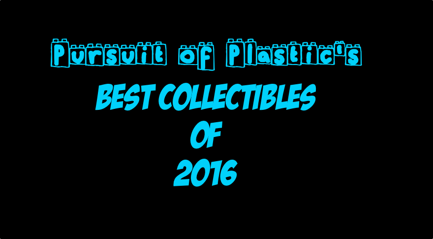 Pursuit of Plastic's Best Collectibles of 2016