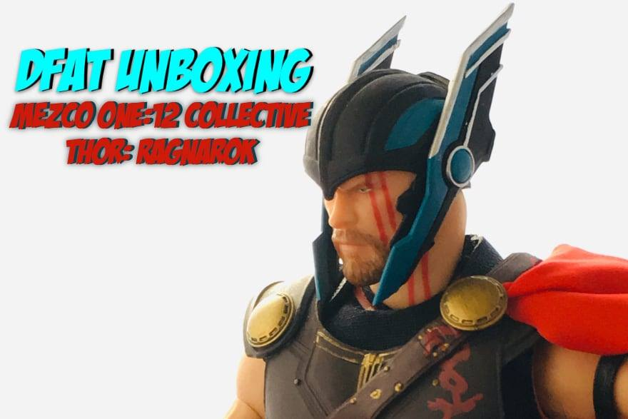 DFAT Unboxings: Mezco One:12 Collective 'Thor: Ragnarok' Thor