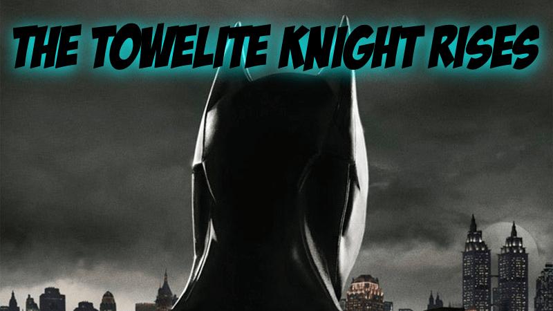 Towelite Talk Episode #131 – The Towelite Knight Rises