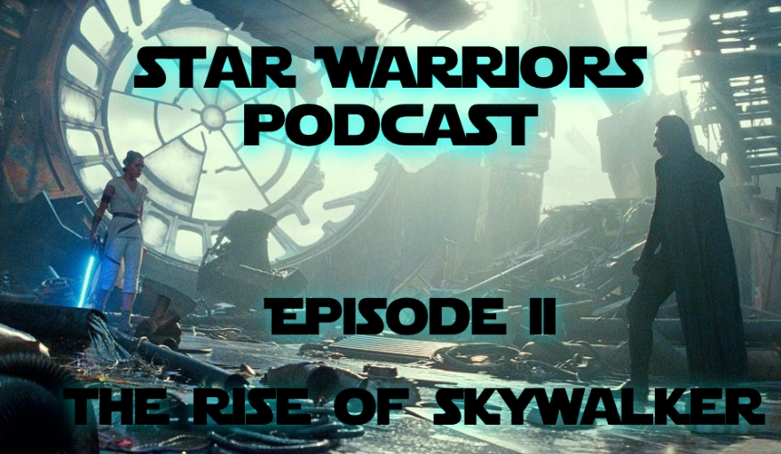 Star Warriors Podcast – Episode II : The Rise of Skywalker