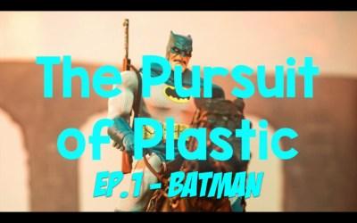 Pursuit of Plastic Episode 1 – Batman