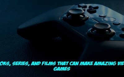 Books, Series, And Films That Can Make Amazing Video Games