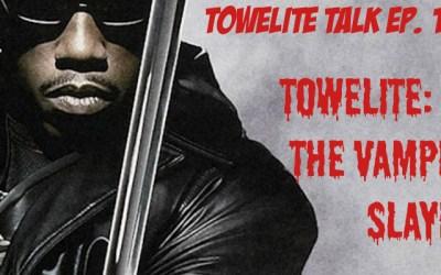 Towelite Talk Episode 191 – Towelite: The Vampire Slayer