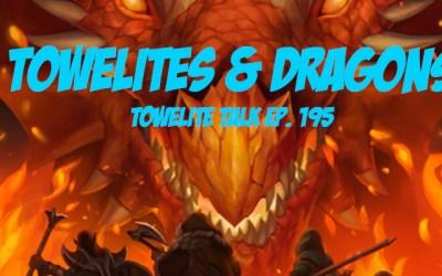 Towelite Talk Ep. 195 – Towelites & Dragons