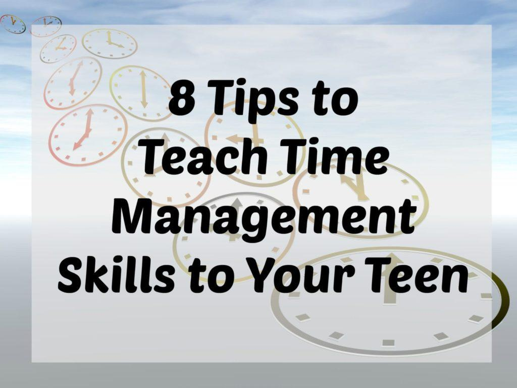 8 Tips To Teach Time Management Skills To Your Teen