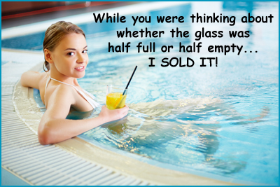 While you were thinking about whether the glass was half full or half empty... I sold it!