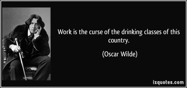 quote-work-is-the-curse-of-the-drinking-classes-of-this-country-oscar-wilde-311816