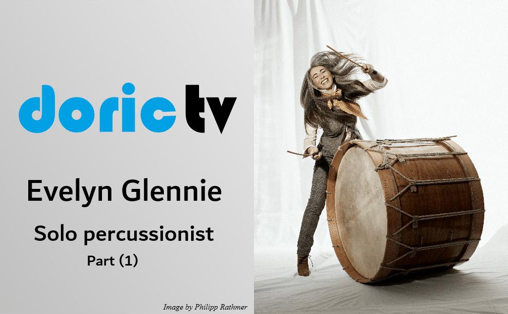 Doric TV – Spotlight on Evelyn Glennie (part 1)