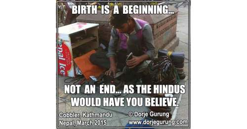 Birth is a Beginning…Not an End…As the Hindus Would Have You Believe