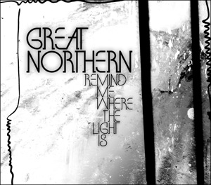 Great Northern - Remind Me Where The Light Is