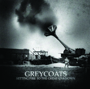 Greycoats - Setting Fire To The Great Unknown