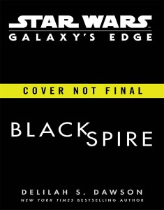 Galaxy's Edge Black Spire by Delilah S Dawson