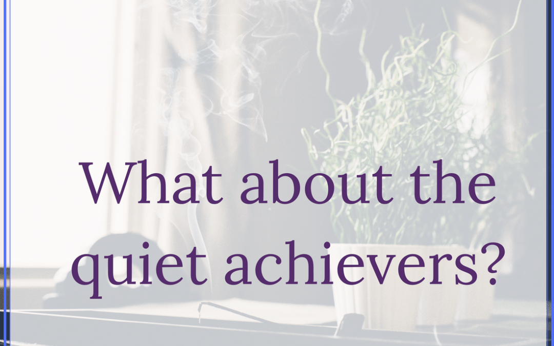 What about the quiet achievers?