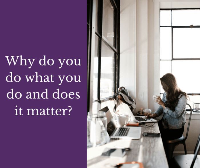 Why do you do what you and does it matter?