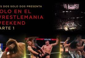 Solo en el WrestleMania Weekend: Parte 1