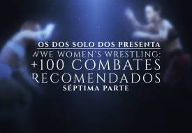 WWE Women´s wrestling: +100 combates recomendados (VII)