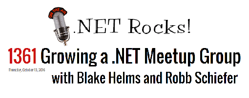 .NET Rocks Episode 1361: Growing a .NET Meetup Group with Blake Helms and Robb Schiefer