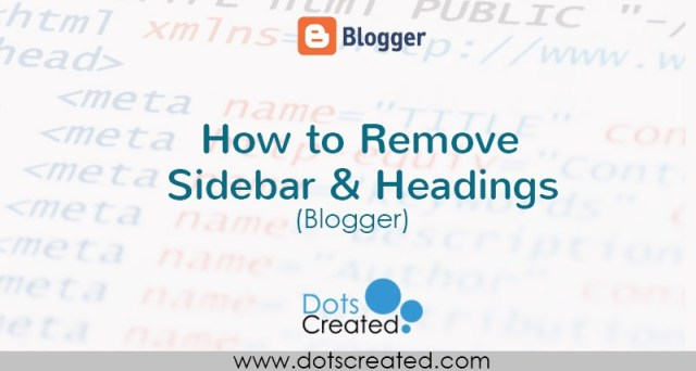 Complete Guide on How to Remove Sidebar & Default Headings or Titles in Blogger - Dots Created