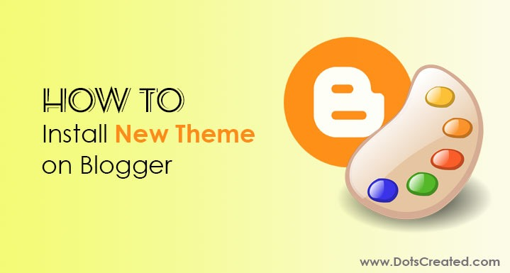 How to Install New Theme or Template on Blogger - Dots Created