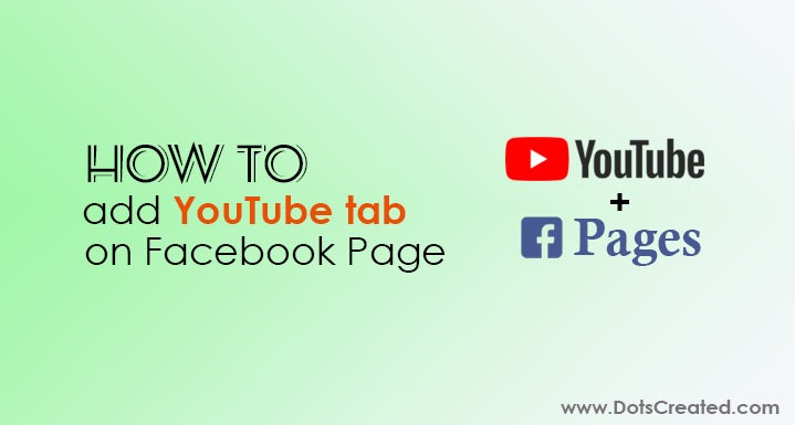 How to add youtube tab on facebook page - Dots Created