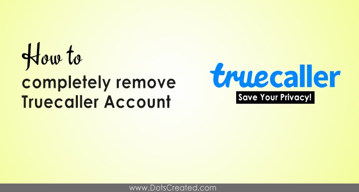 Completely Delete your Truecaller Account