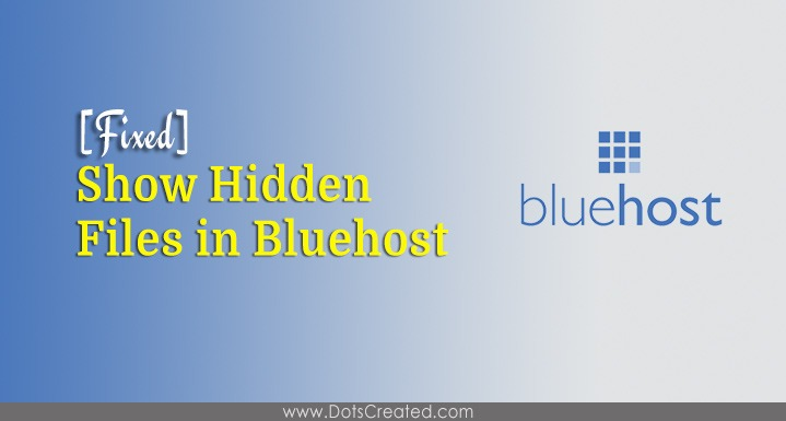 Show Hidden Files in Bluehost - Issue Fixed