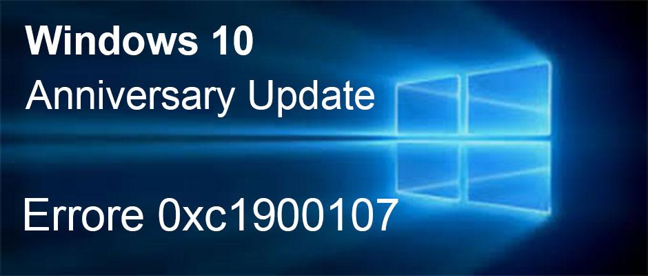 Errore 0xc1900107 durante l'aggiornamento a Windows 10 Anniversary Update